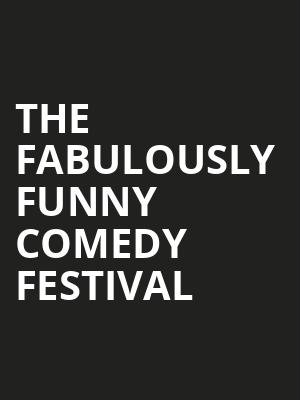 The Fabulously Funny Comedy Festival Poster